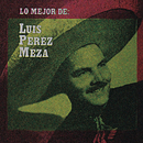 Lo Mejor de Luis Pérez Meza/Luis Pérez Meza