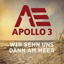 Wir sehn uns dann am Meer/Apollo 3