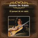 El Porqué de Mi Canto/Denise De Kalafe