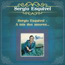 Sergio Esquivel -  A mis Dos Amores.../Sergio Esquivel