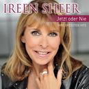 Jetzt oder nie - Ihre Hits/Ireen Sheer