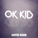 Kaffee warm/OK KID