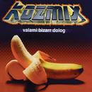 Valami Bizarr Dolog/Kozmix