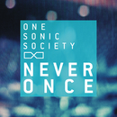 Never Once/one sonic society