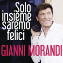 Solo insieme saremo felici/Gianni Morandi