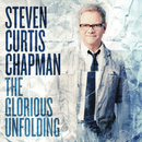 The Glorious Unfolding/Steven Curtis Chapman