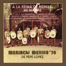A la Reina de Reinas... Mi Madre/Mariachi México 70 de Pepe López