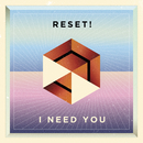 I Need You/RESET!