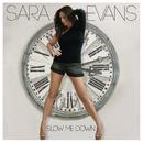 Slow Me Down/Sara Evans