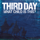 What Child Is This?/Third Day
