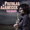 Pistolas al Amanecer/Ivan Noble