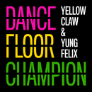Dancefloor Champion/Yellow Claw & Yung Felix