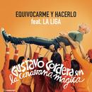 Equivocarme y Hacerlo feat.La Liga/Gustavo Cordera