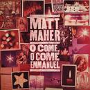 O Come, O Come, Emmanuel/Matt Maher