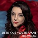 Eu Sei Que Vou Te Amar/Ana Carolina