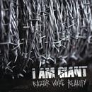 Razor Wire Reality/I Am Giant