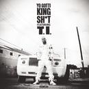 King Sh*t feat.T.I./Yo Gotti
