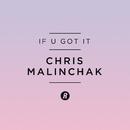 If U Got It (Radio Edit)/Chris Malinchak