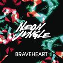 Braveheart/Neon Jungle
