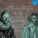 Praetorius & Schütz: Reformationsmesse Dresden 1617/Musica Fiata