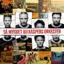 Så mycket Bo Kaspers Orkester/Bo Kaspers Orkester