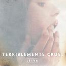 Terriblemente Cruel/Leiva