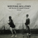 (We're In) Different Places/Weeping Willows