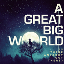 Is There Anybody Out There?/A Great Big World