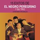 15 Éxitos de El Negro Peregrino y Su Trío (Versiones Originales)/El Negro Peregrino Y Su Trio