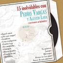 15 Inolvidables Con Pedro Vargas y Agustín Lara (Versiones Originales)/Pedro Vargas