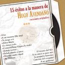 15 Éxitos  a la Manera de Hugo Avendaño (Versiones Originales)/Hugo Avendaño