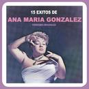 15 Éxitos de Ana Maria Gonzalez (Versiones Originales)/Ana María González