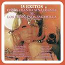 15 Éxitos Con la Banda Sinaloense de los Hermanos Escamilla (Versiones Originales)/Banda Sinaloense de los Hermanos Escamilla