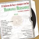 15 Boleros de Hoy y Siempre Con las Hermanas Hernández  (Versiones Originales)/Hermanas Hernandez