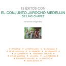 15 Éxitos Con el Conjunto Jarocho Medellín de Lino Chávez (Versiones Originales)/Conjunto Jarocho Medellín de Lino Chávez