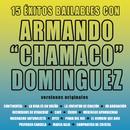 15 Éxitos Bailables Con Armando Chamaco Domínguez/Chamaco Domínguez