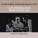 15 Boleros Inolvidables Con los Hermanos Martínez Gil (Versiones Originales)/Hermanos Martínez Gil