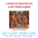 15 Momentos Románticos Con los Tres Ases (Versiones Originales)/Los Tres Ases
