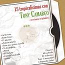 15 Tropicalísimas Con Tony Camargo (Versiones Originales)/Tony Camargo