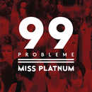 99 Probleme/Miss Platnum