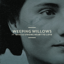 It Takes a Strong Heart to Love/Weeping Willows
