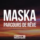 Parcours de rêve/Maska