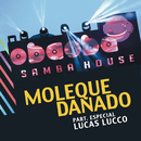 Moleque Danado (Ao Vivo) feat.Lucas Lucco/Oba Oba Samba House