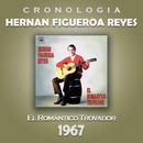 Hernan Figueroa Reyes Cronología - El Romántico Trovador (1967)/Hernan Figueroa Reyes