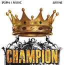 Champion/Born I Music & Justine