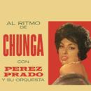 Al Ritmo de Chunga/Pérez Prado y Su Orquesta
