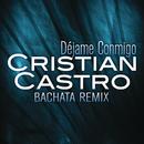 Déjame Conmigo (Bachata Remix)/Cristian Castro