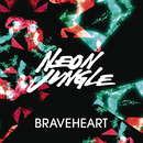 Braveheart (Remixes)/Neon Jungle