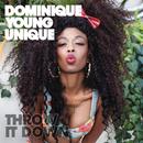 Throw It Down/Dominique Young Unique