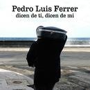 Dicen de ti, dicen de mi/Pedro Luis Ferrer